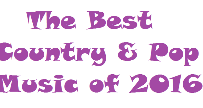 2016 Country and Pop Music Best of the Best Wrap Up